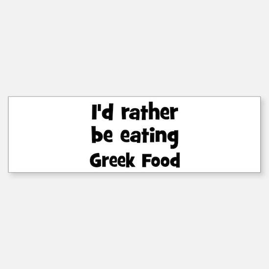 Rather be eating Greek Food Bumper Bumper Bumper Sticker