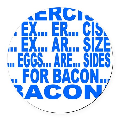 Exercise... bacon Round Car Magnet