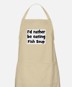 Rather be eating Fish Soup BBQ Apron
