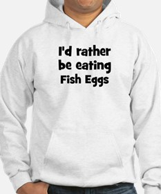 Rather be eating Fish Eggs Hoodie