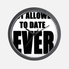 NOT ALLOWED TO DATE...EVER Wall Clock