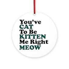 Kitten Meow Funny Round Ornament