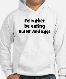 Rather be eating Butter And E Hoodie
