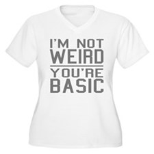Funny! Im not weird, YOURE basic! Plus Size T-Shir
