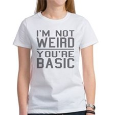 Funny! Im not weird, YOURE basic! T-Shirt