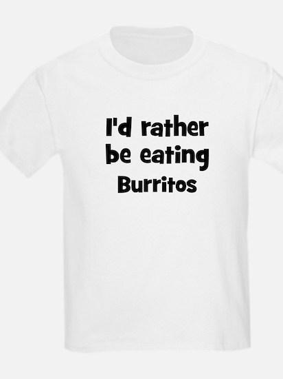 Rather be eating Burritos T-Shirt