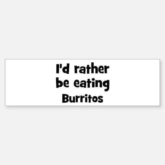 Rather be eating Burritos Bumper Bumper Bumper Sticker