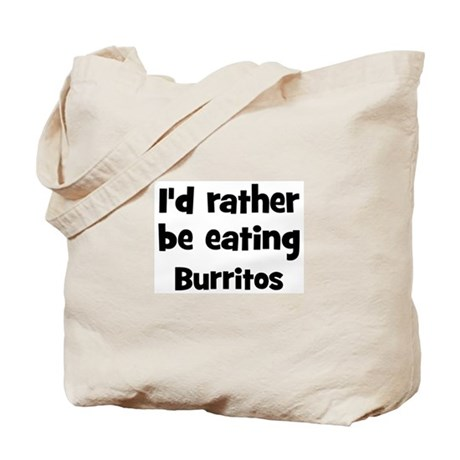 Rather be eating Burritos Tote Bag
