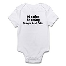 Rather be eating Burger And F Infant Bodysuit