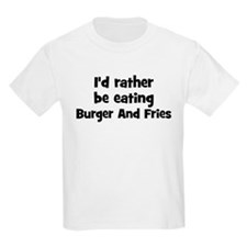 Rather be eating Burger And F T-Shirt