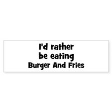 Rather be eating Burger And F Bumper Bumper Sticker