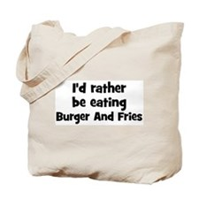 Rather be eating Burger And F Tote Bag