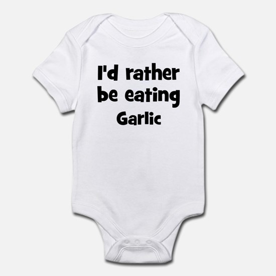 Rather be eating Garlic Infant Bodysuit