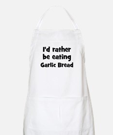 Rather be eating Garlic Bread BBQ Apron