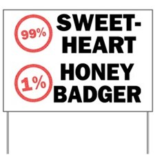 99% Sweetheart 1% Honey Badger. Yard Sign
