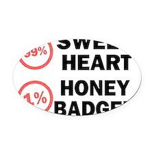 99% Sweetheart 1% Honey Badger. Oval Car Magnet