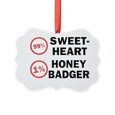 99% Sweetheart 1% Honey Badger. Ornament
