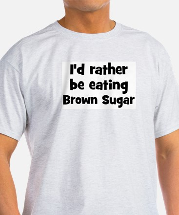 Rather be eating Brown Sugar T-Shirt