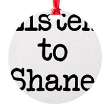 Listen to Shane Ornament