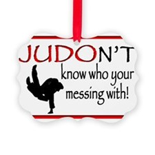 JUDON'T know who your messing wit Ornament