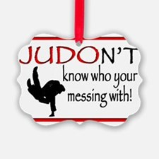 JUDON'T know who your messing wit Picture Ornament