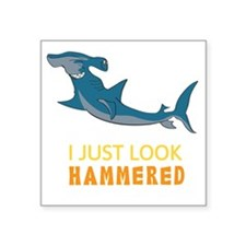 """I just Look Hammered Square Sticker 3"""" x 3"""""""