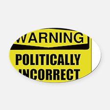 Politically Incorrect Oval Car Magnet