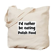 Rather be eating Polish Food Tote Bag