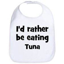 Rather be eating Tuna Bib