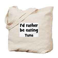 Rather be eating Tuna Tote Bag