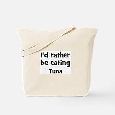 Rather be eating Tuna Tote Bag