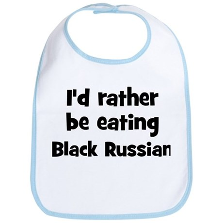 Rather be eating Black Russia Bib
