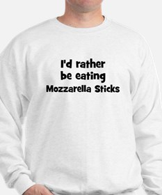 Rather be eating Mozzarella  Sweatshirt