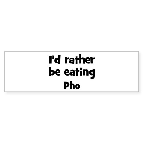 Rather be eating Pho Bumper Sticker