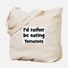 Rather be eating Tomatoes Tote Bag