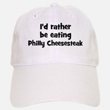 Rather be eating Philly Chee Baseball Baseball Cap