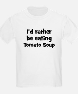 Rather be eating Tomato Soup T-Shirt