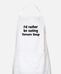 Rather be eating Tomato Soup BBQ Apron