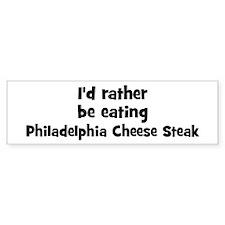 Rather be eating Philadelphi Bumper Bumper Sticker