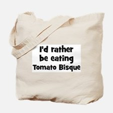 Rather be eating Tomato Bisqu Tote Bag
