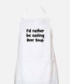 Rather be eating Beer Soup BBQ Apron
