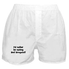 Rather be eating Beef Strogan Boxer Shorts