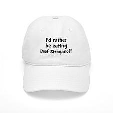 Rather be eating Beef Strogan Baseball Cap