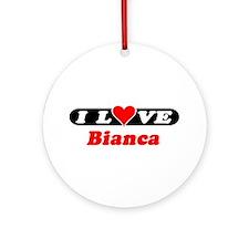 I Love Bianca Ornament (Round)