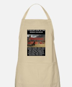 IT DID NOT STOP AT THE ROMAN COLISEUM Apron