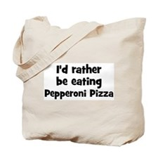 Rather be eating Pepperoni P Tote Bag