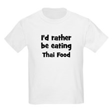 Rather be eating Thai Food T-Shirt