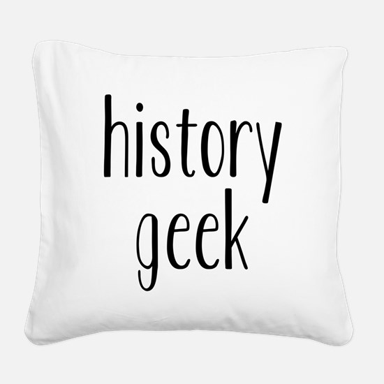 history geek1 Square Canvas Pillow