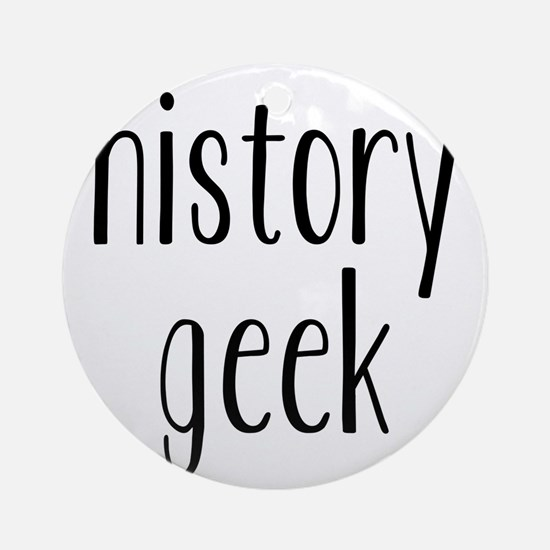 history geek1 Round Ornament