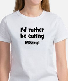 Rather be eating Mezcal Tee